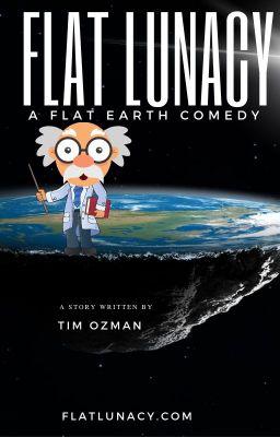 Flat Lunacy: A Flat Earth Comedy by Tim Ozman